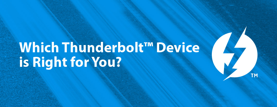 Which Thunderbolt™ Device is Right for You?
